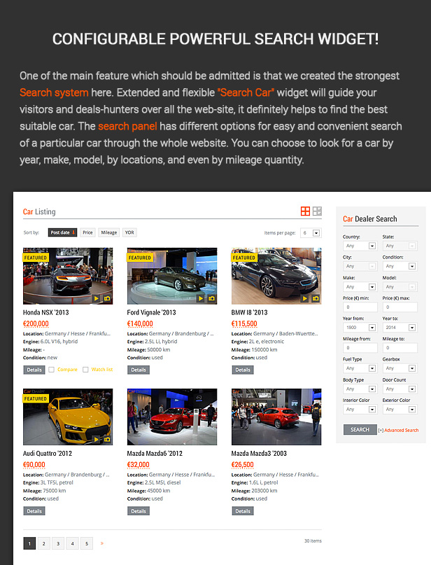 One of the main feature which should be admitted is that we created the strongest <strong>Search system</strong> here. Extended and flexible Search Car widget will guide your visitors and deals­hunters over all the web­site, it definitely helps to find the best suitable car. The search panel has different options for easy and convenient search of a particular car through the whole website. You can choose to look for a car by year, make, model, by locations, and even by mileage quantity.